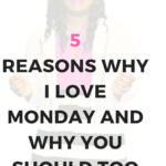 5 reasons why I love Monday & why you should too.