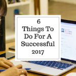 6 Things To Do To Have A Successful 2017