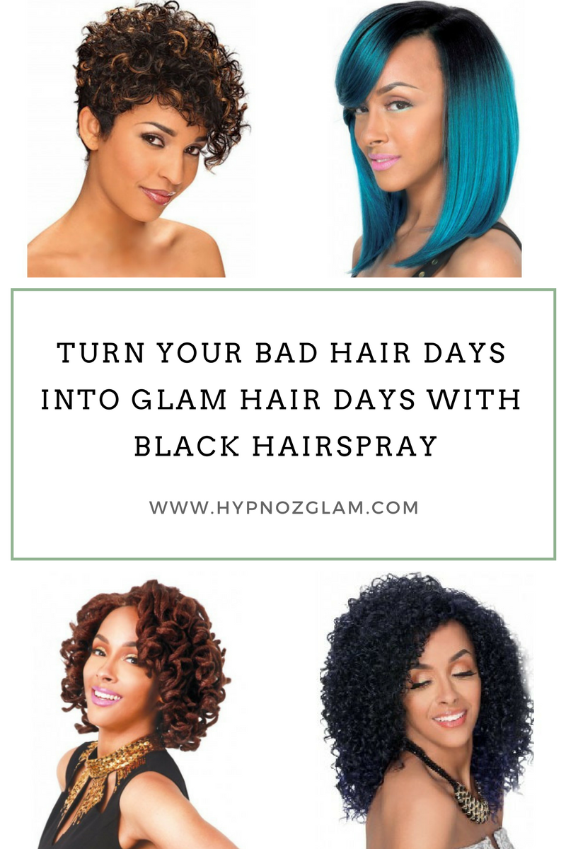 TURN YOUR BAD HAIR DAY INTO GLAM HAIR DAY with  BLACK HAIRSPRAY